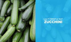 Is Zucchini Low FODMAP